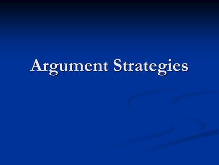 Argument Strategies. Aristotle's 4 main arguments 1. argue about what is possible or impossible 1. If people continue to eat foods with chemicals, it.