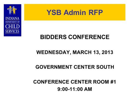 YSB Admin RFP BIDDERS CONFERENCE WEDNESDAY, MARCH 13, 2013 GOVERNMENT CENTER SOUTH CONFERENCE CENTER ROOM #1 9:00-11:00 AM.
