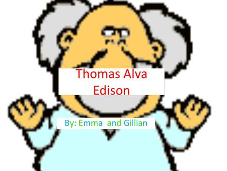 Thomas Alva Edison By: Emma and Gillian. What Makes Thomas Special/Interesting He invented: Printing Telegraph, Type writing machine, Telephone, Pneumatic.