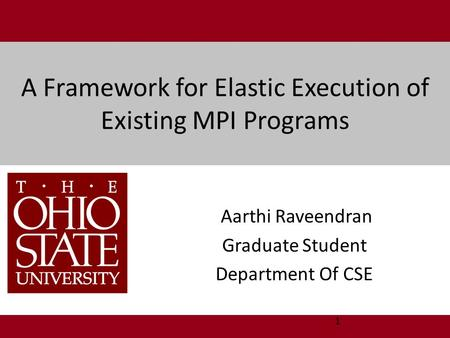 A Framework for Elastic Execution of Existing MPI Programs Aarthi Raveendran Graduate Student Department Of CSE 1.