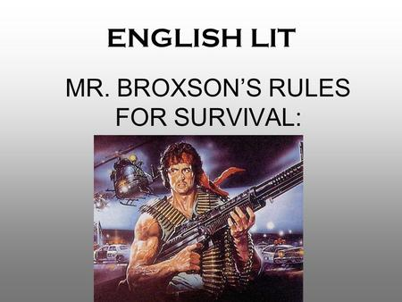 ENGLISH LIT MR. BROXSON'S RULES FOR SURVIVAL:. Sometimes, we have too many rules to remember!