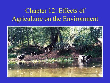 Chapter 12: Effects of Agriculture on the Environment.