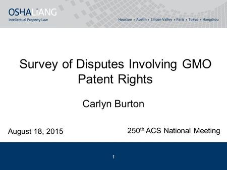 Survey of Disputes Involving GMO Patent Rights Carlyn Burton 1 August 18, 2015 250 th ACS National Meeting.