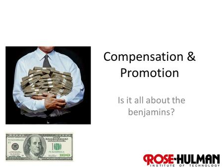 1 Compensation & Promotion Is it all about the benjamins?