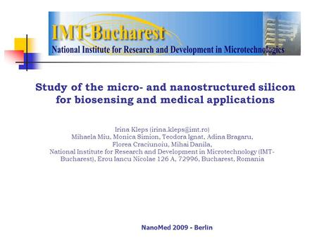 NanoMed 2009 - Berlin Study of the micro- and nanostructured silicon for biosensing and medical applications Irina Kleps Mihaela Miu,