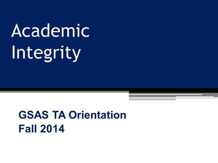 Academic Integrity GSAS TA Orientation Fall 2014.