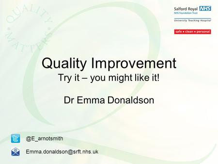 Quality Improvement Try it – you might like it! Dr Emma