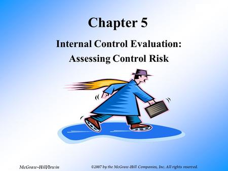 5-1 McGraw-Hill/Irwin ©2007 by the McGraw-Hill Companies, Inc. All rights reserved. Chapter 5 Internal Control Evaluation: Assessing Control Risk.