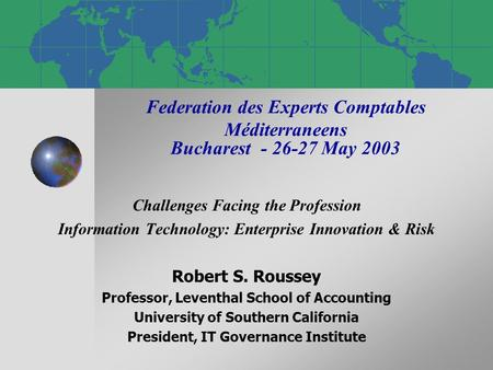 Federation des Experts Comptables Méditerraneens Bucharest - 26-27 May 2003 Challenges Facing the Profession Information Technology: Enterprise Innovation.