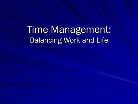 Time Management: Balancing Work and Life. Why? We have far more than those born 50 years before us. Yet as a population…. We have worse health….. We suffer.