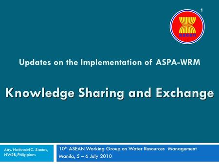 1 Knowledge Sharing and Exchange Updates on the Implementation of ASPA-WRM Knowledge Sharing and Exchange 10 th ASEAN Working Group on Water Resources.