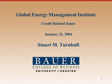 1 Global Energy Management Institute Credit Related Issues January 22, 2004 Stuart M. Turnbull.