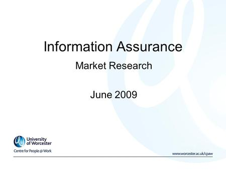 Information Assurance Market Research June 2009. Executive Summary Small response rate (n=43) General low awareness of information security controls and.