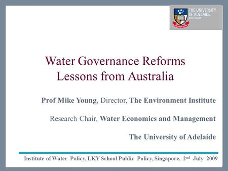The Environment Institute Life Impact The University of Adelaide Water Governance Reforms Lessons from Australia Institute of Water Policy, LKY School.