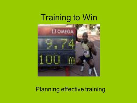 Training to Win Planning effective training Why do we train?  Training improves fitness  Training raises skill level  Sometimes you must train just.