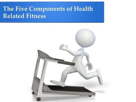 The Five Components of Health Related Fitness. What does it Mean to be Physically Fit ? ● Physical Fitness is Defined as A Set Of Attributes That People.