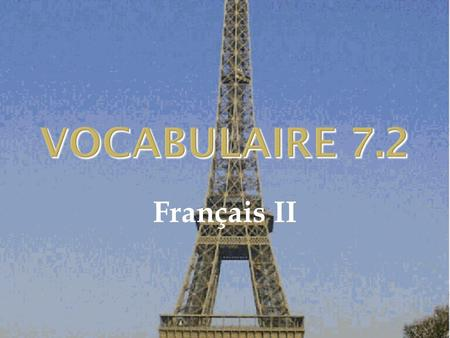 VOCABULAIRE 7.2 Français II. 2 1  You've got to....