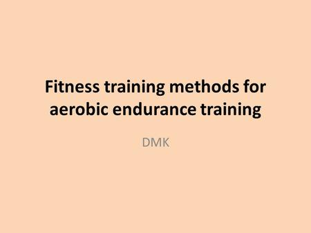 Fitness training methods for aerobic endurance training DMK.