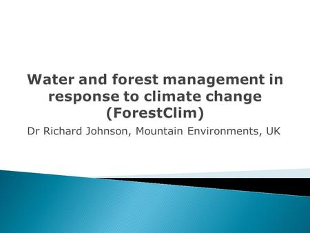 Dr Richard Johnson, Mountain Environments, UK.  Lead Partner: Germany: Research Institute of Forest Ecology and Forestry  Partner countries: Germany,