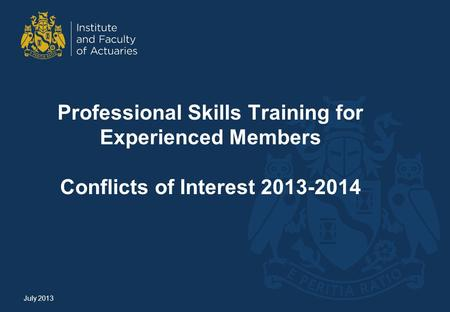 Professional Skills Training for Experienced Members Conflicts of Interest 2013-2014 July 2013.