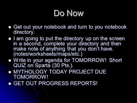 Do Now Get out your notebook and turn to you notebook directory. Get out your notebook and turn to you notebook directory. I am going to put the directory.
