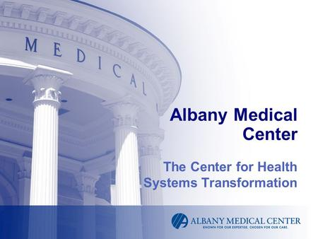 Albany Medical Center The Center for Health Systems Transformation.