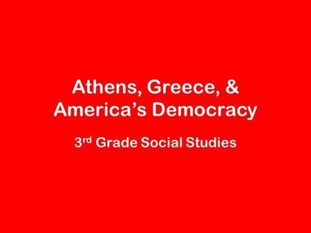 Athens, Greece, & America's Democracy 3 rd Grade Social Studies.
