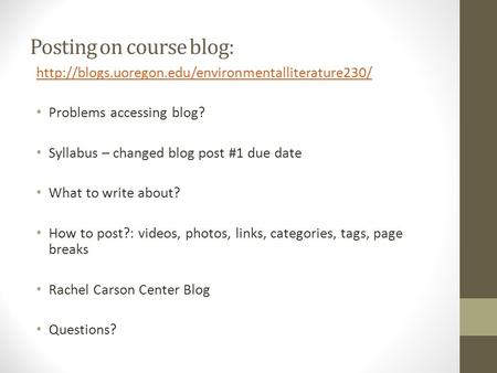 Posting on course blog:  Problems accessing blog? Syllabus – changed blog post #1 due date What to.