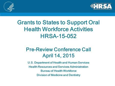 Grants to States to Support Oral Health Workforce Activities HRSA-15-052 Pre-Review Conference Call April 14, 2015 U.S. Department of Health and Human.