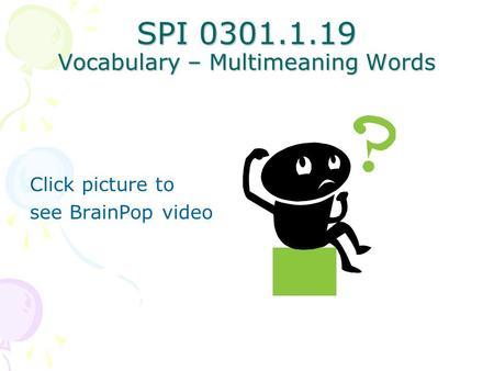 SPI 0301.1.19 Vocabulary – Multimeaning Words Click picture to see BrainPop video.