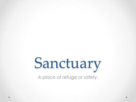 Sanctuary A place of refuge or safety.. Agenda Brainstorm and choose your sanctuary. Describe your sanctuary. Illustrate your sanctuary. END GOAL: Become.
