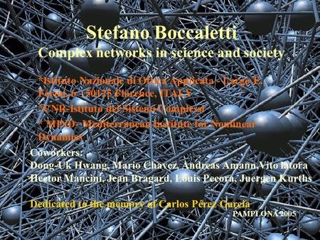 Stefano Boccaletti Complex networks in science and society *Istituto Nazionale di Ottica Applicata - Largo E. Fermi, 6 - 50125 Florence, ITALY *CNR-Istituto.