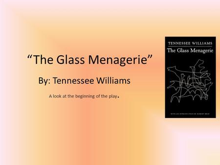 """The Glass Menagerie"" By: Tennessee Williams A look at the beginning of the play."