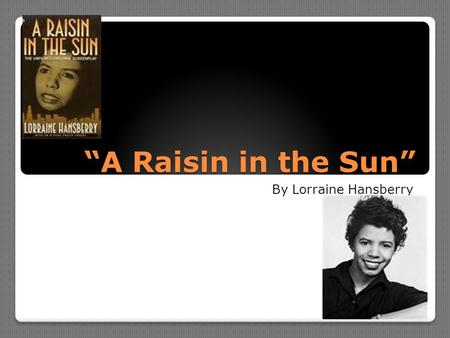 """A Raisin in the Sun"" By Lorraine Hansberry. Author Information Author Information Here is the link you will view through edmdodo: Here is the link you."