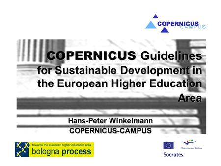 COPERNICUS Guidelines for Sustainable Development in the European Higher Education Area Hans-Peter Winkelmann COPERNICUS-CAMPUS.