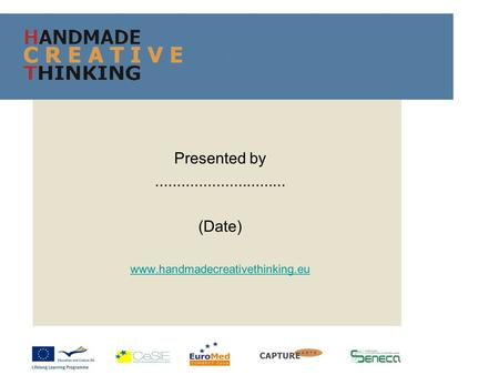 Presented by.............................. (Date) www.handmadecreativethinking.eu HF.
