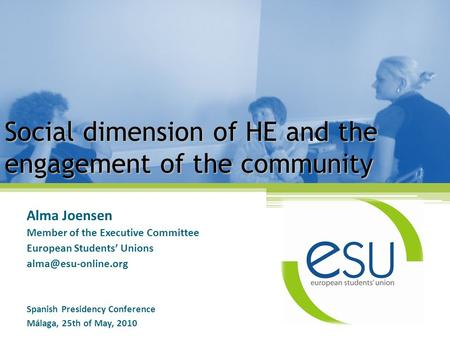 Social dimension of HE and the engagement of the community Alma Joensen Member of the Executive Committee European Students' Unions