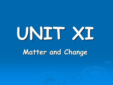 UNIT XI Matter and Change. Obj. 1…Pure Substances vs. Mixtures Matter: anything that takes up space and has mass. Matter can be uniform throughout (homogeneous)