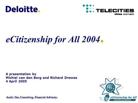 A presentation by Michiel van den Berg and Richard Drewes 4 April 2005 eCitizenship for All 2004.