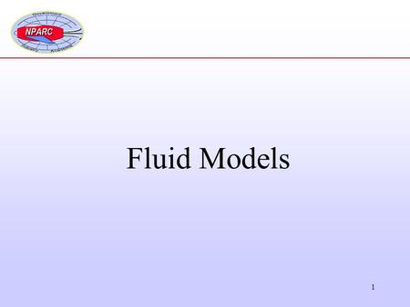 1 Fluid Models. 2 GasLiquid Fluids Computational Fluid Dynamics Airframe aerodynamics Propulsion systems Inlets / Nozzles Turbomachinery Combustion Ship.