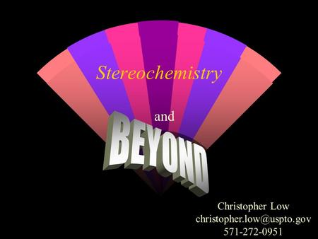 Stereochemistry and Christopher Low 571-272-0951.