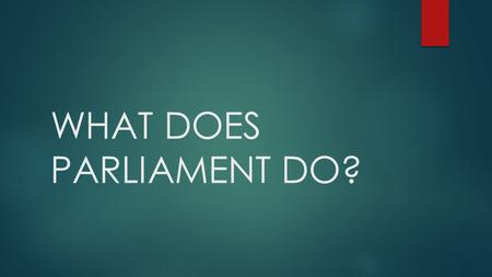 WHAT DOES PARLIAMENT DO?. AN INTRODUCTION TO PARLIAMENT  https://www.truetube.co.uk/film/introduction-parliament https://www.truetube.co.uk/film/introduction-parliament.