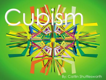 Cubism By: Caitlin Shuttlesworth Timeline.. December 31, 1869: Henri Matisse born October 25, 1881: Pablo Picasso born May 13, 1882: Georges Braque born.