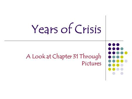 Years of Crisis A Look at Chapter 31 Through Pictures.