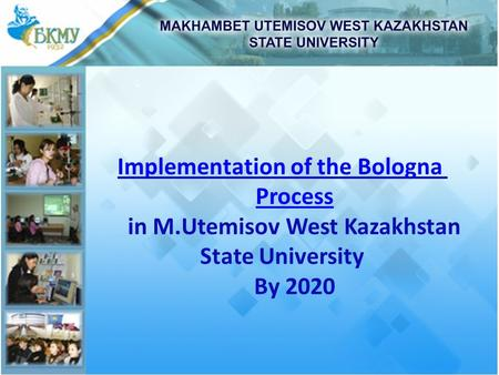 Implementation of the Bologna Process in M.Utemisov West Kazakhstan State University By 2020.