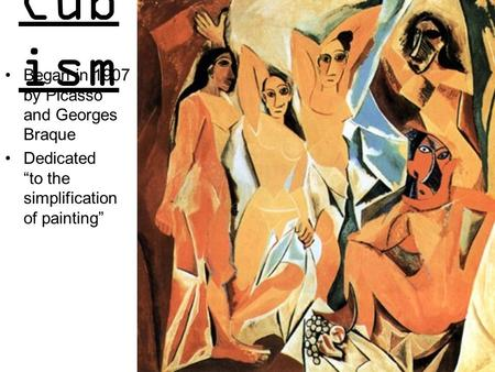Cubism Began in 1907 by Picasso and Georges Braque
