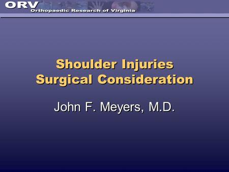 Shoulder Injuries Surgical Consideration John F. Meyers, M.D.