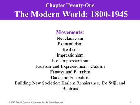 1© 2010, The McGraw-Hill Companies, Inc. All Rights Reserved. Chapter Twenty-One The Modern World: 1800-1945 Movements: Neoclassicism Romanticism Realism.