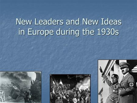New Leaders and New Ideas in Europe during the 1930s.