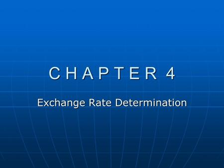 C H A P T E R 4 Exchange Rate Determination. Chapter Overview A. Measuring Exchange Rate Movements B. Exchange Rate Equilibrium C. Factors That Influence.